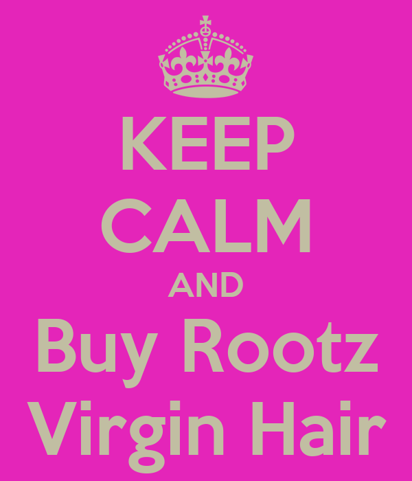KEEP CALM AND Buy Rootz Virgin Hair