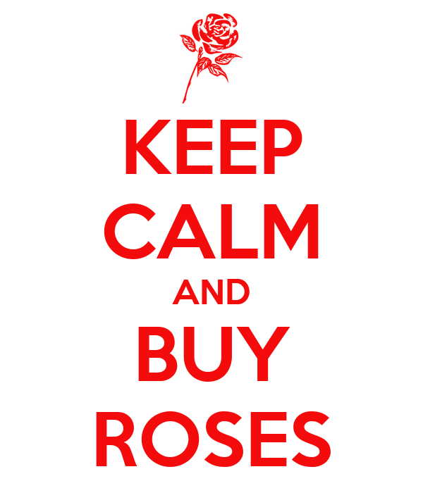 KEEP CALM AND BUY ROSES