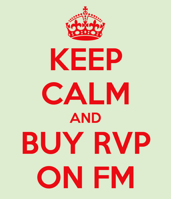 KEEP CALM AND BUY RVP ON FM