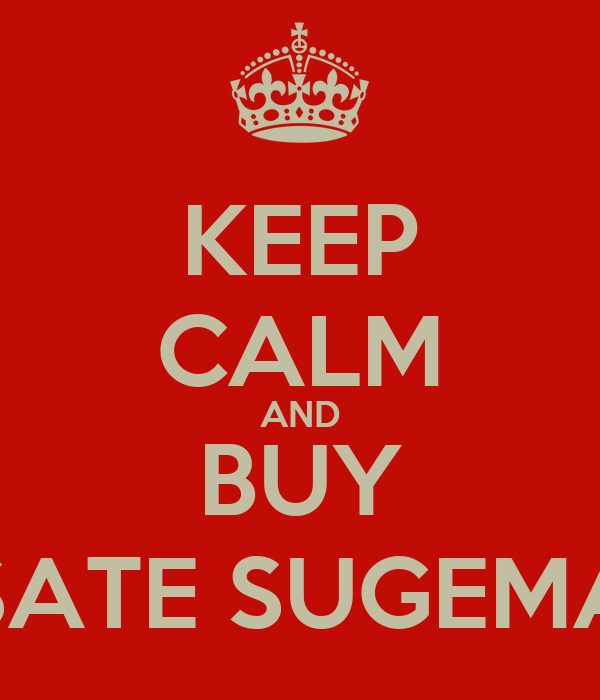 KEEP CALM AND BUY SATE SUGEMA