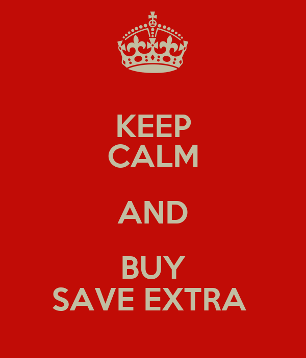 KEEP CALM AND BUY SAVE EXTRA