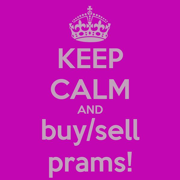 KEEP CALM AND buy/sell prams!
