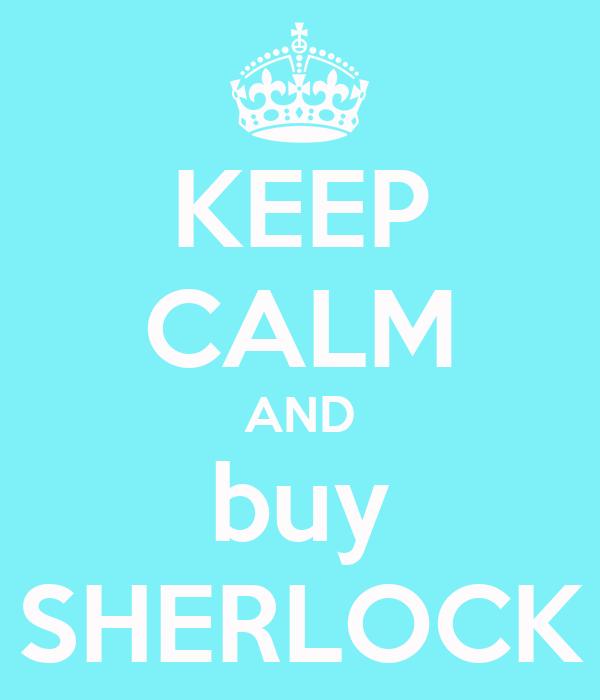 KEEP CALM AND buy SHERLOCK