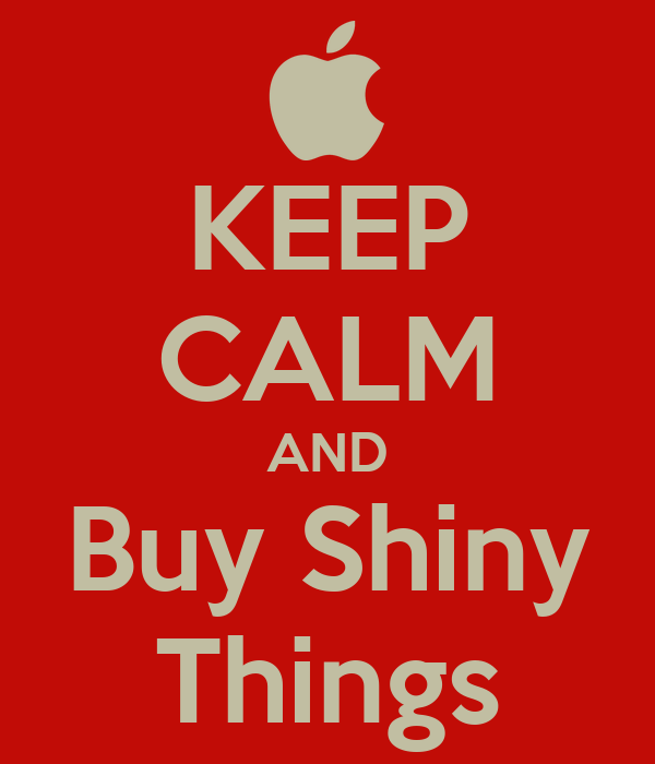 KEEP CALM AND Buy Shiny Things