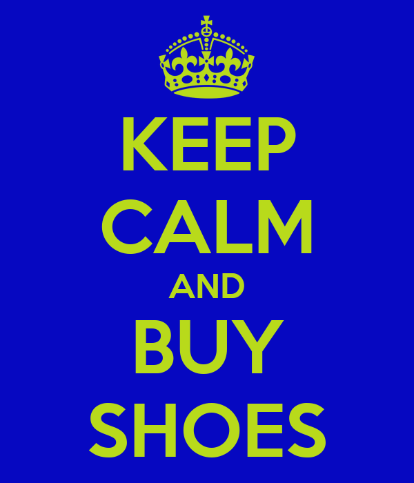 KEEP CALM AND BUY SHOES
