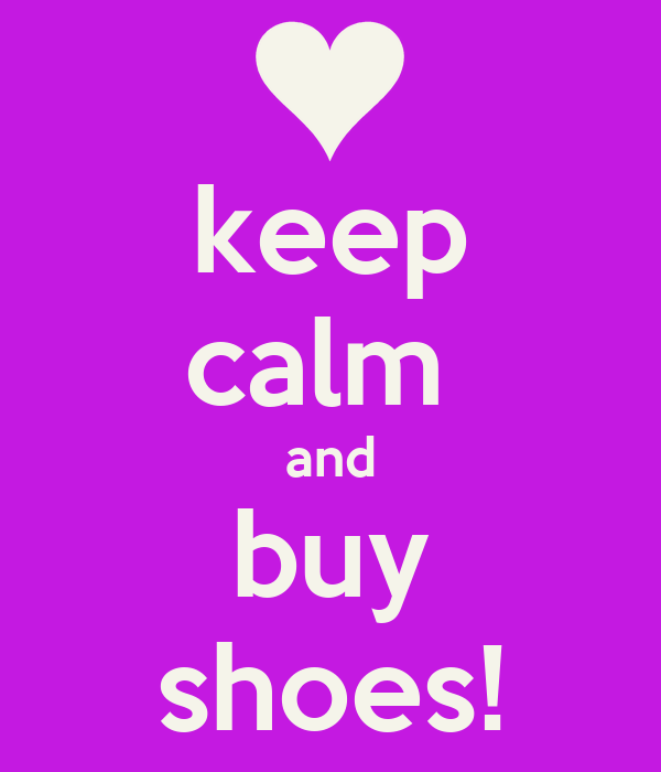keep calm  and buy shoes!