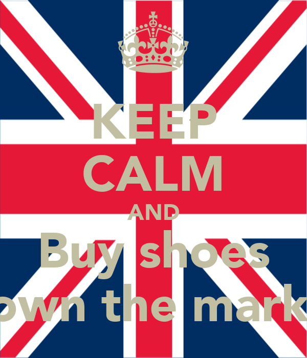 KEEP CALM AND Buy shoes Down the market
