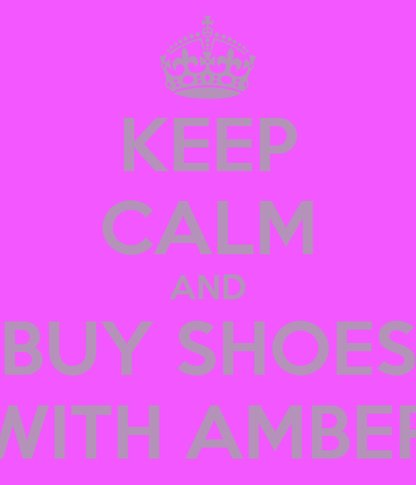 KEEP CALM AND BUY SHOES WITH AMBER