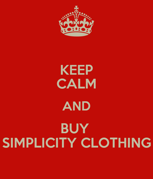 KEEP CALM AND BUY  SIMPLICITY CLOTHING