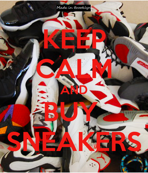 KEEP CALM AND BUY  SNEAKERS