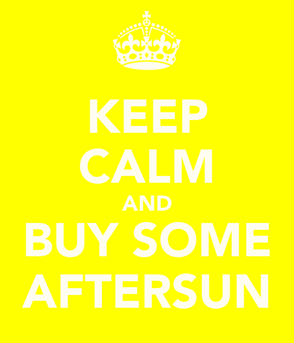 KEEP CALM AND BUY SOME AFTERSUN