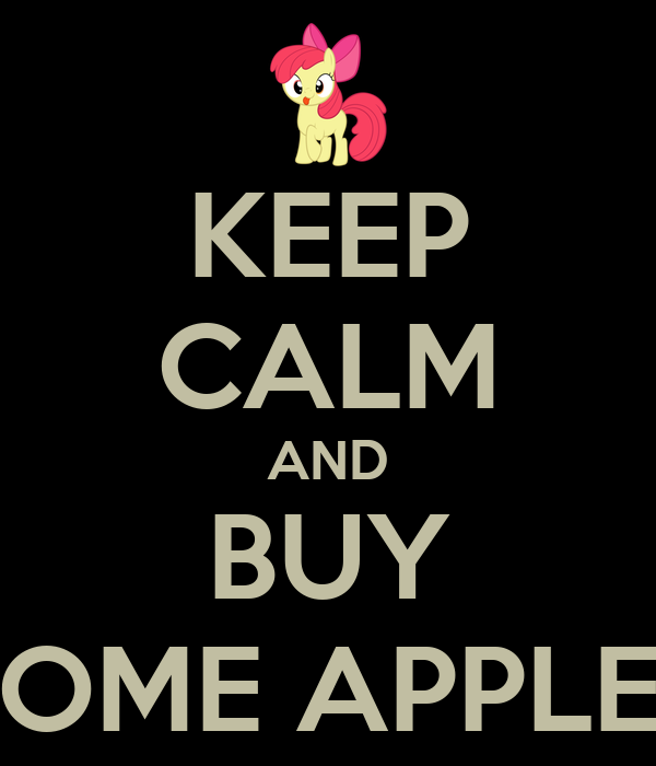 KEEP CALM AND BUY SOME APPLES