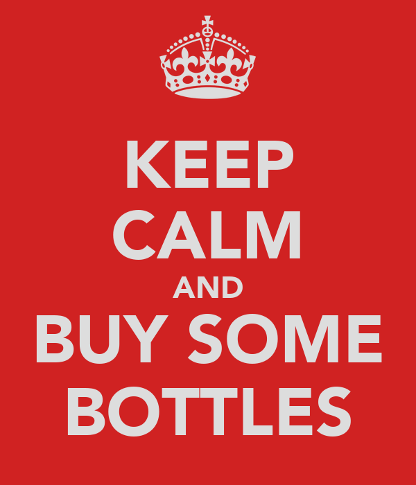 KEEP CALM AND BUY SOME BOTTLES