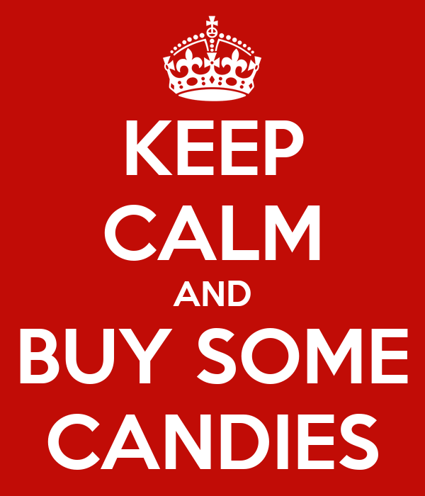 KEEP CALM AND BUY SOME CANDIES