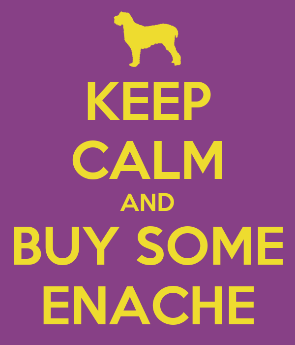 KEEP CALM AND BUY SOME ENACHE