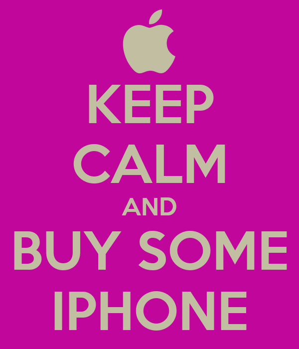 KEEP CALM AND BUY SOME IPHONE