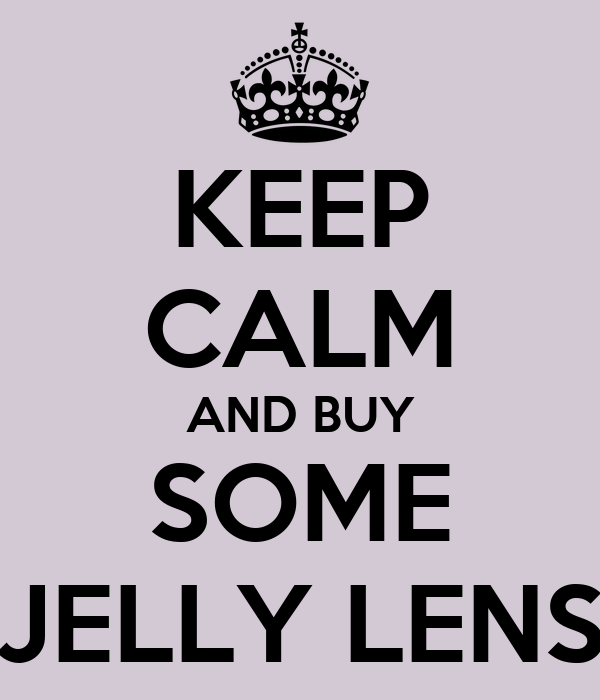 KEEP CALM AND BUY SOME JELLY LENS