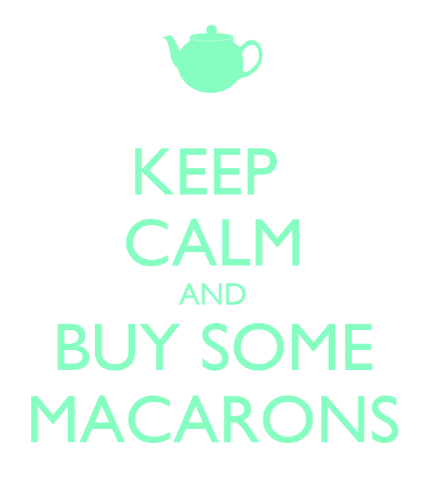 KEEP  CALM AND BUY SOME MACARONS