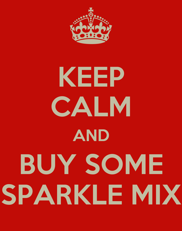 KEEP CALM AND BUY SOME SPARKLE MIX