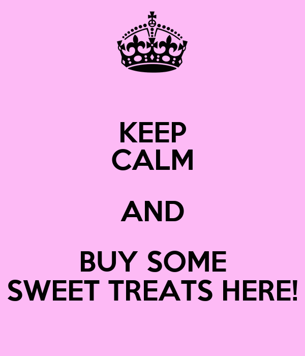 KEEP CALM AND BUY SOME SWEET TREATS HERE!