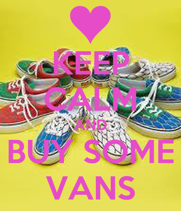 KEEP CALM AND BUY SOME VANS