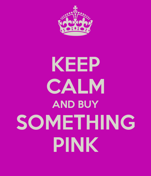 KEEP CALM AND BUY SOMETHING PINK