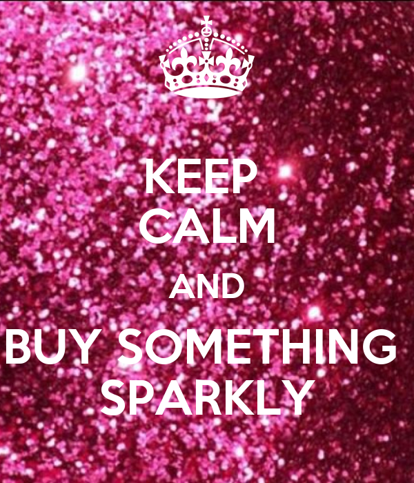 KEEP  CALM AND BUY SOMETHING  SPARKLY