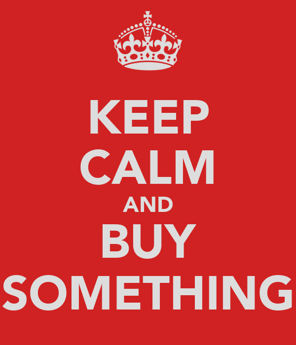 KEEP CALM AND BUY SOMETHING
