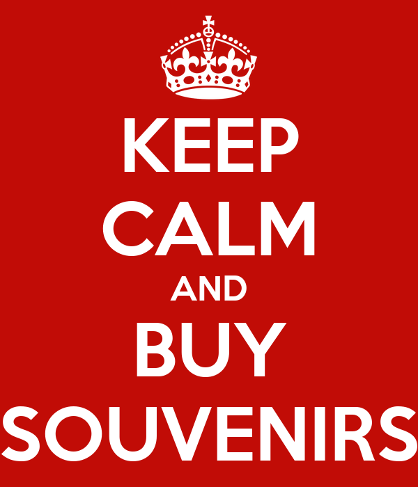 KEEP CALM AND BUY SOUVENIRS