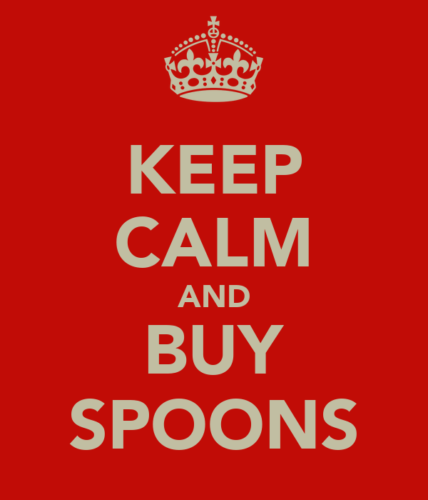 KEEP CALM AND BUY SPOONS