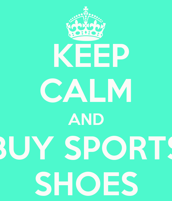 KEEP CALM AND BUY SPORTS SHOES