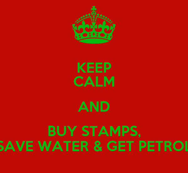 KEEP CALM AND BUY STAMPS, SAVE WATER & GET PETROL