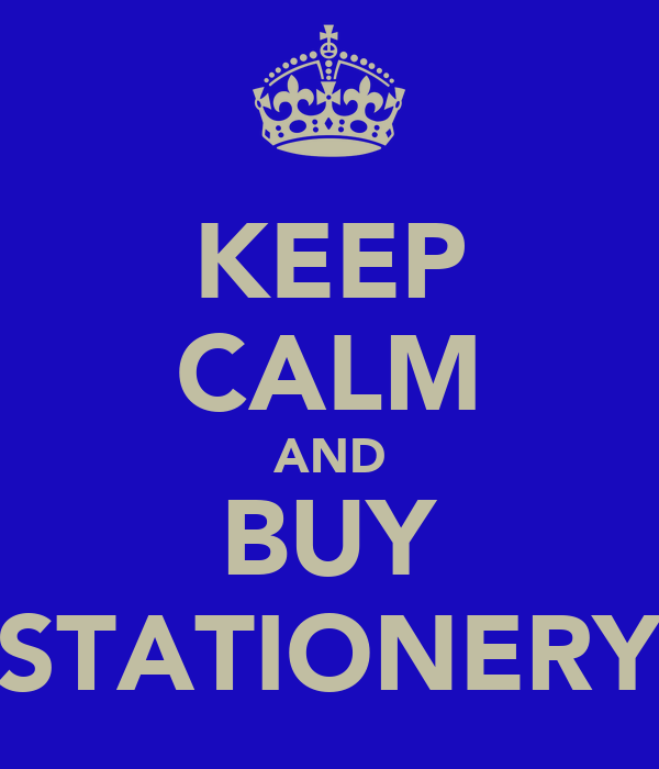 KEEP CALM AND BUY STATIONERY