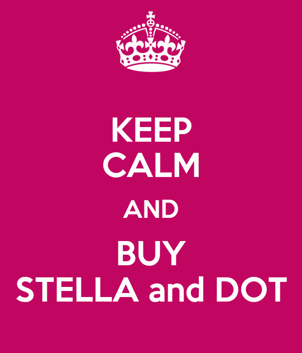 KEEP CALM AND BUY STELLA and DOT