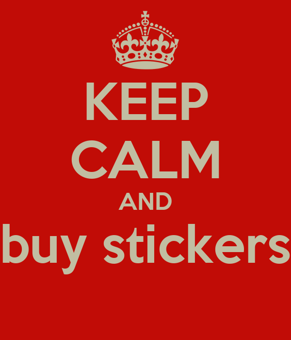 KEEP CALM AND buy stickers