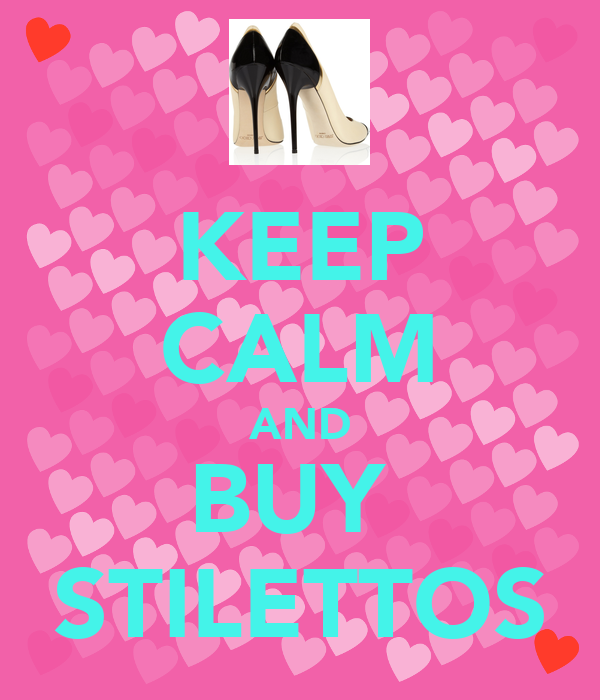KEEP CALM AND BUY  STILETTOS
