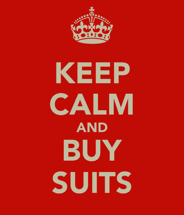 KEEP CALM AND BUY SUITS