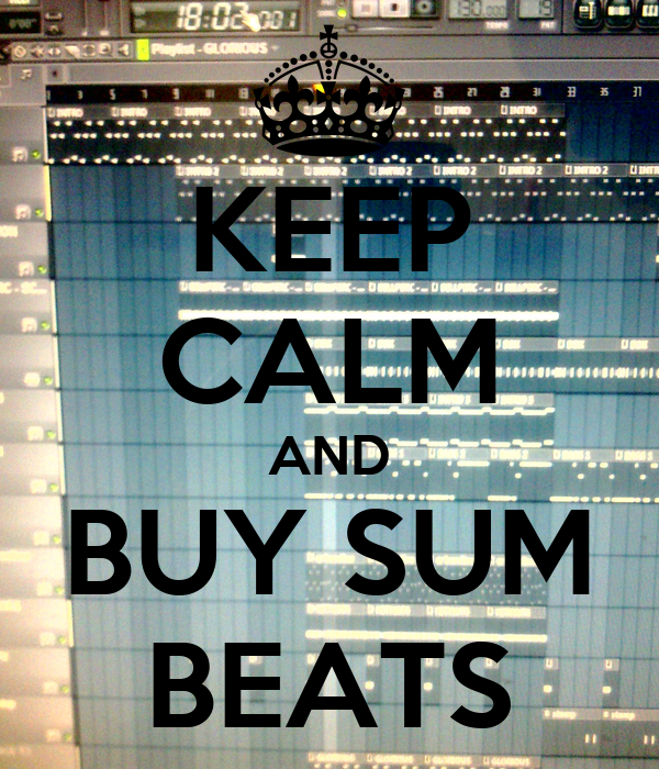KEEP CALM AND BUY SUM BEATS