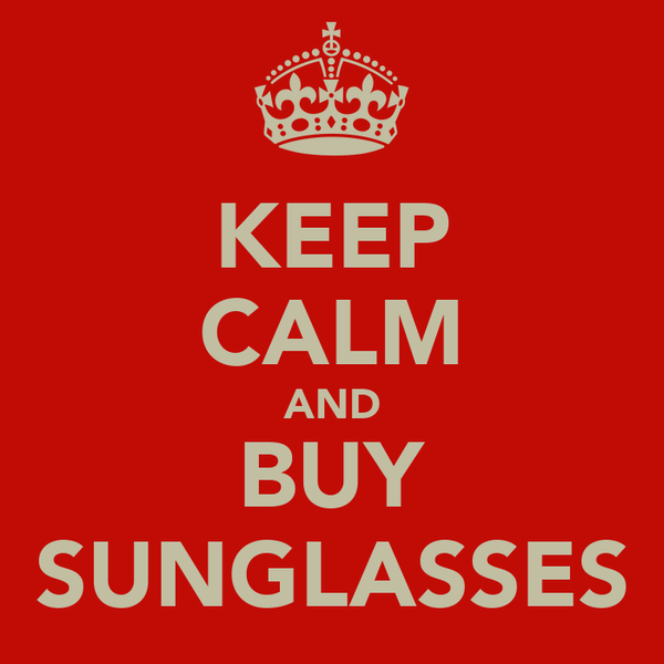 KEEP CALM AND BUY SUNGLASSES