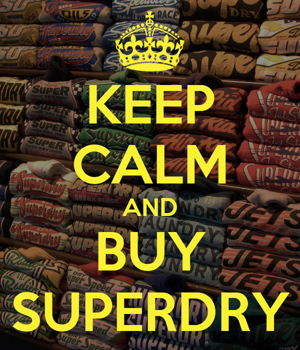 KEEP CALM AND BUY SUPERDRY