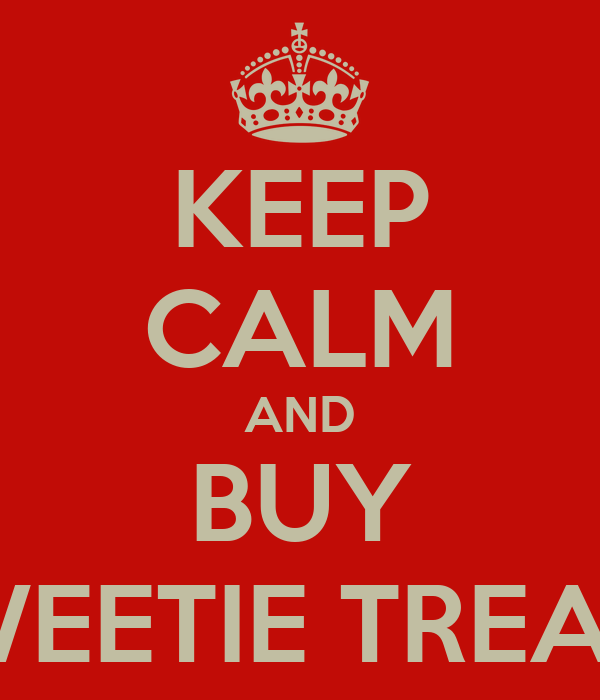 KEEP CALM AND BUY SWEETIE TREATS
