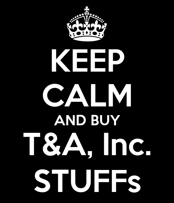 KEEP CALM AND BUY T&A, Inc. STUFFs