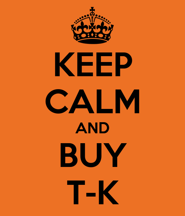 KEEP CALM AND BUY T-K