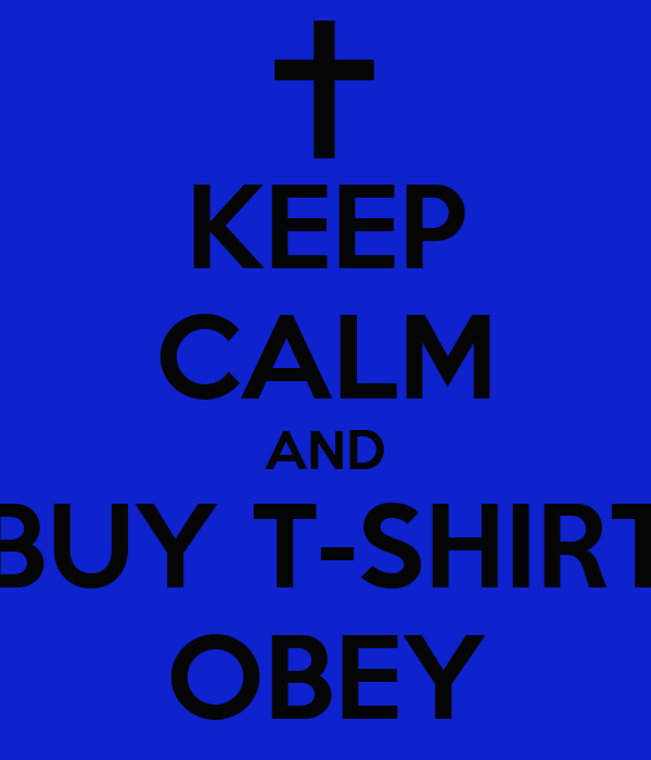 KEEP CALM AND BUY T-SHIRT OBEY