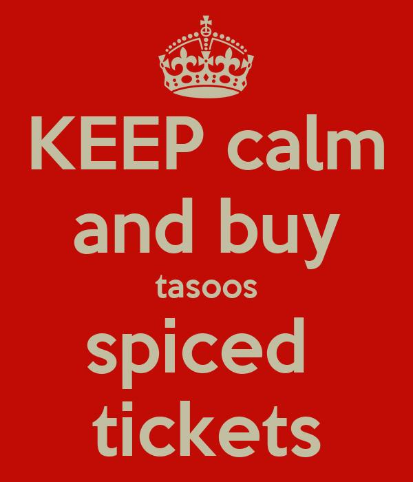 KEEP calm and buy tasoos spiced  tickets