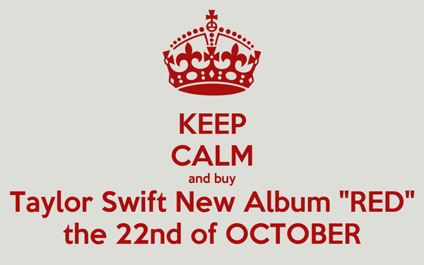 "KEEP CALM and buy Taylor Swift New Album ""RED"" the 22nd of OCTOBER"