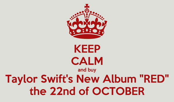 """KEEP CALM and buy Taylor Swift's New Album """"RED"""" the 22nd of OCTOBER"""