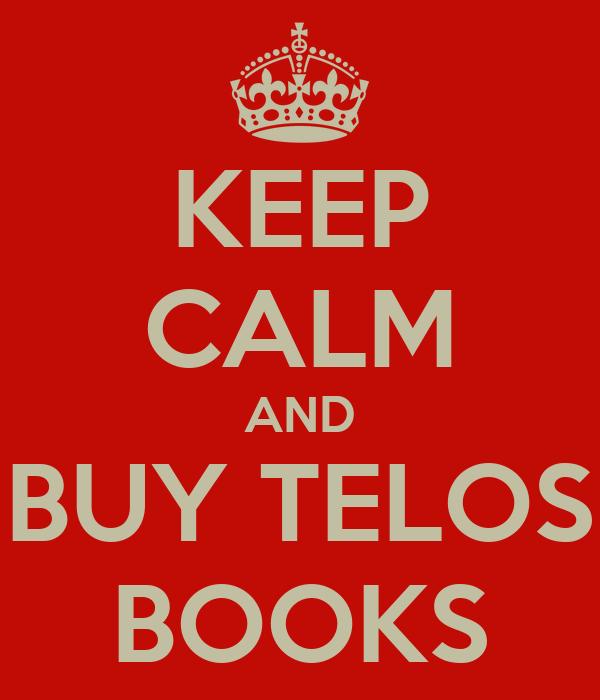 KEEP CALM AND BUY TELOS BOOKS
