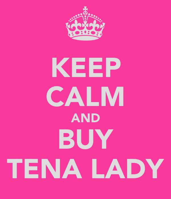 KEEP CALM AND BUY TENA LADY