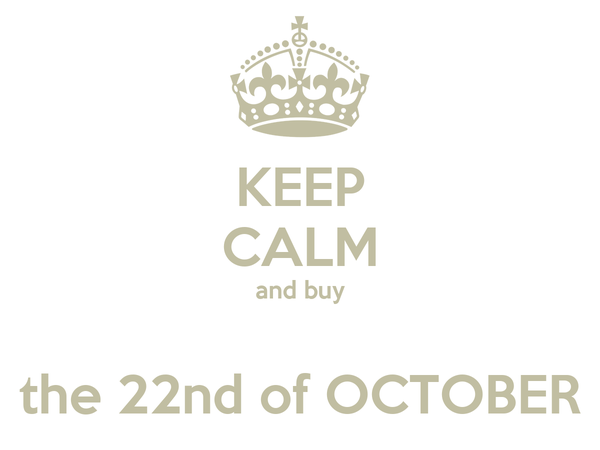 KEEP CALM and buy  the 22nd of OCTOBER